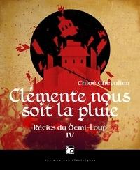 Chloé Chevalier - Récits du demi-loup Tome 4 : Clémente nous soit la pluie.