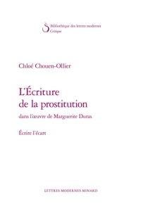 Chloé Chouen-Ollier - L'écriture de la prostitution dans l'oeuvre de Marguerite Duras - Ecrire l'écart.