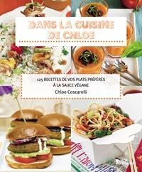 Chloe Coscarelli - Dans la cuisine de Chloe - 125 recettes de vos plats préférés à la sauce végane.