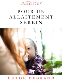Chloé Degrand - Allaiter - Pour un allaitement serein.