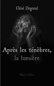 Chloé Degrand - Après les ténèbres, la lumière.