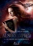 Chloé Delalandre - Alsorvampred - 1 - Le deuil de l'ignorance.