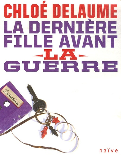Chloé Delaume - La dernière fille avant la guerre.