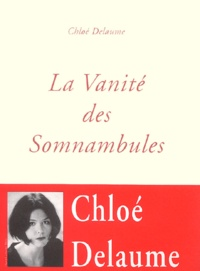 Chloé Delaume - La vanité des somnambules.