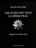 Chloé Delaume - Les juins ont tous la même peau - Rapport sur Boris Vian.