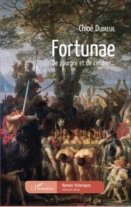 Chloé Dubreuil - Fortunae - De pourpre et de cendres....