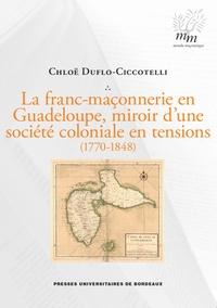 Chloé Duflo-Ciccotelli - La franc-maçonnerie en Guadeloupe, miroir d'une société coloniale en tensions (1770-1848).