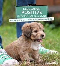 Chloé Fesch - L'éducation positive du chiot en 10 leçons - Construire une relation pleine de complicité !.