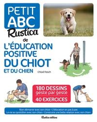 Chloé Fesch - Petit ABC Rustica de l'éducation positive du chiot et du chien.