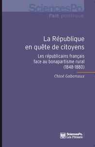 Chloé Gaboriaux - La République en quête de citoyens - Les républicains français face au bonapartisme rural (1848-1880).