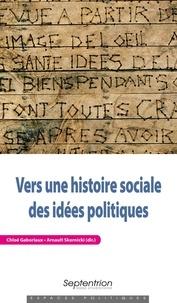 Chloé Gaboriaux et Arnault Skornicki - Vers une histoire sociale des idées politiques.