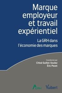 Chloé Guillot-Soulez et Eric Pezet - Marque employeur et travail expérientiel - La GRH dans l'économie des marques.