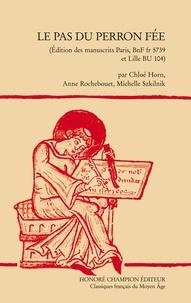 Chloé Horn et Anne Rochebouet - Le Pas du Perron fée - Edition des manuscrits Paris, BnF fr 5739 et Lille BU 104).