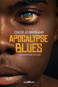 Chloé Jo Bertrand - Apocalypse blues Tome 1 : La saison des ravages.