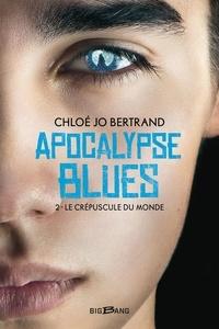 Chloé Jo Bertrand - Apocalypse blues Tome 2 : Le Crépuscule du monde.