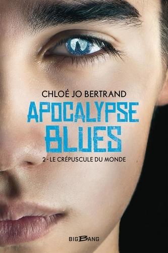 Apocalypse blues Tome 2 Le Crépuscule du monde