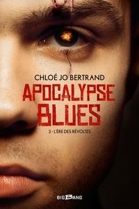 Chloé Jo Bertrand - Apocalypse blues Tome 3 : L'ère des révoltes.