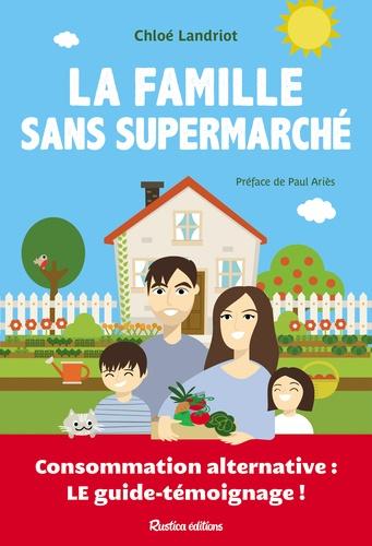 La famille sans supermarché. Consommation alternative : le guide témoignage !