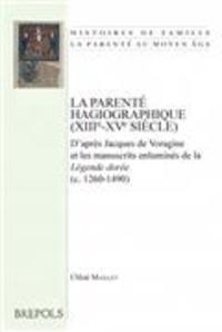 Chloé Maillet - La parenté hagiographique (XIIIe-XVe siècle) - D'après Jacques de Voragine et les manuscrits enluminés de la Légende dorée (c. 1260-1490).