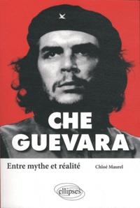 Chloé Maurel - Che Guevara - Entre mythe et réalité.