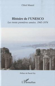 Chloé Maurel - Histoire de l'Unesco - Les trente premières années : 1945-1974.