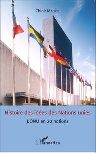 Chloé Maurel - Histoire des idées des Nations unies - L'ONU en 20 notions.