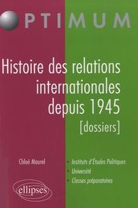 Chloé Maurel - Histoire des relations internationales depuis 1945 - (Dossiers).
