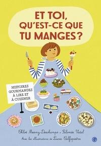 Chloé Mesny-Deschamps et Salomée Vidal - Et toi, qu'est-ce que tu manges ?.