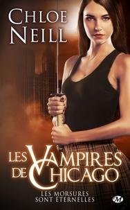Chloe Neill - Les Vampires de Chicago  : Les morsures sont éternelles.