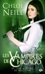 Chloe Neill - Les Vampires de Chicago Tome 10 : Une morsure ne suffit pas.