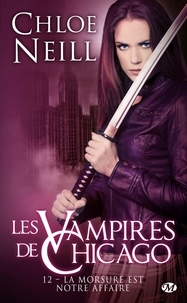 Chloe Neill - Les Vampires de Chicago Tome 12 : La morsure est notre affaire.
