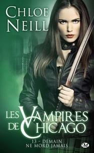 Chloe Neill - Les Vampires de Chicago Tome 13 : Demain ne mord jamais.