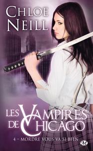 Chloe Neill - Les Vampires de Chicago Tome 4 : Mordre vous va si bien.