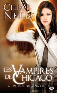 Chloe Neill - Les Vampires de Chicago Tome 6 : Morsure de sang froid.