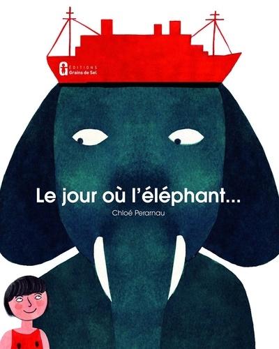 Chloé Perarnau - Le jour où l'éléphant.