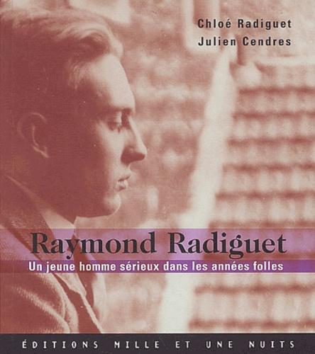 Chloé Radiguet et Julien Cendres - Raymond Radiguet - Un jeune homme sérieux dans les années folles.