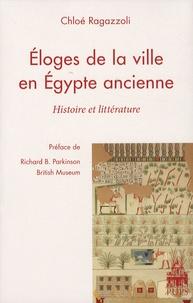 Chloé Ragazzoli - Eloges de la ville en Egypte ancienne - Histoire et littérature.