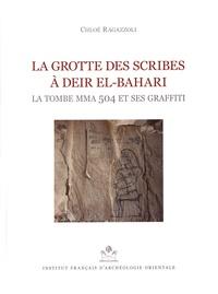 Chloé Ragazzoli - La grotte des scribes à Deir el-Bahari - La tombe MMA 504 et ses graffiti.