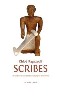 Chloé Ragazzoli - Scribes - Les artisans du texte de l'Egypte ancienne (1550-1000).