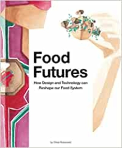 Chloe Rutzerveld - Food futures.