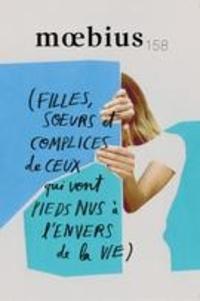 Chloé Savoie-Bernard et Karianne Trudeau Beaunoyer - Moebius  : Moebius. No. 158, Été 2018 - (filles, soeurs et complices de ceux qui vont pieds nus à l'envers de la vie).