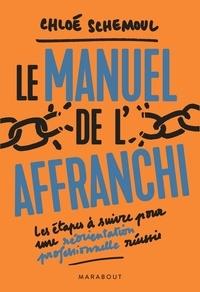 Chloé Schemoul - Le manuel de l'affranchi - Les étapes à suivre pour une réorientation professionnelle réussie.
