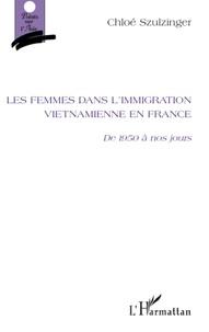 Chloé Szulzinger - Les Femmes dans l'immigration vietnamienne en France - De 1950 à nos jours.