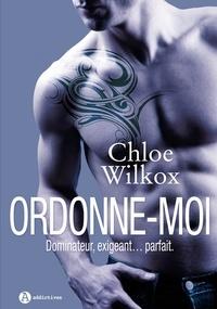 Chloe Wilkox - Ordonne-moi ! L'intégrale : .