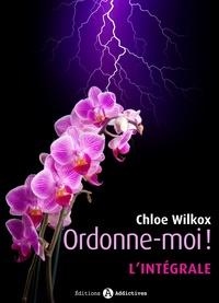 Chloe Wilkox - Ordonne-moi ! - l'intégrale.