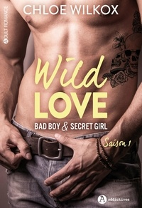 Chloe Wilkox - Wild love - Bad boy & secret girl Tome 1 : .