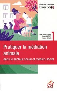 Chloé Zimmer-Baué et Florian Auffret - Pratiquer la médiation animale dans le secteur social et médico-social.
