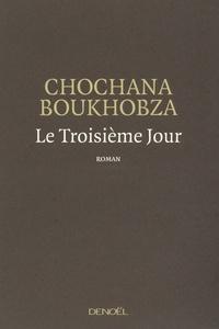 Chochana Boukhobza - Le Troisième Jour.