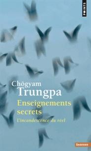 Chögyam Trungpa - Enseignements secrets - L'incandescence du réel.