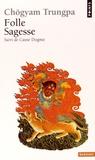 Chögyam Trungpa et Zéno Bianu - Folle sagesse - Suivi de Casse dogme.